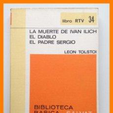 Libros de segunda mano: LA MUERTE DE IVAN ILICH - EL DIABLO - EL PADRE SERGIO - LEON TOLSTOI - SALVAT. RTV Nº34. Lote 42639747
