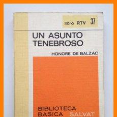 Libros de segunda mano: UN ASUNTO TENEBROSO - HONORE DE BALZAC - BIBLIOTECA BASICA SALVAT. LIBRO RTV Nº 37. Lote 42639841