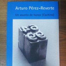 Libros de segunda mano: UN ASUNTO DE HONOR (CACHITO). ARTURO PÉREZ REVERTE. Lote 43333073