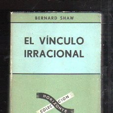 Libros de segunda mano: EL VINCULO IRRACIONAL POR BERNARD SHAW. COLECCION HORIZONTE. EDITORIAL SUDAMERICANA, 1953. Lote 43396362