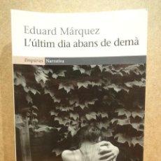 Libros de segunda mano: L'ÚLTIM DIA ABANS DE DEMÀ. EDUARD MÁRQUEZ. ED / EMPURIES - 2011. A ESTRENAR.. Lote 43404465