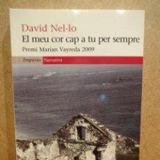 Libros de segunda mano: EL MEU COR CAP A TU PER SEMPRE. DAVID NEL·LO. ED / EMPÚRIES - 2009. A ESTRENAR.. Lote 43406903