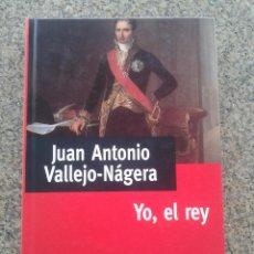 Libros de segunda mano: YO, EL REY -- JUAN ANTONIO VALLEJO - NAGERA -- COLECCION PREMIO PLANETA --. Lote 43435493