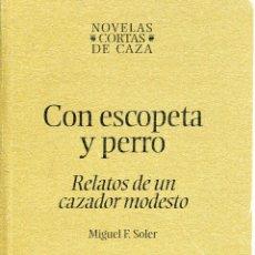 Libros de segunda mano: CON ESCOPETA Y PERRO.RELATOS DE UN CAZADOR MODESTO. Lote 43455223