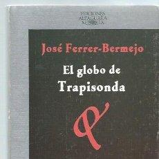 Libros de segunda mano: EL GLOBO DE TRAPISONDA, JOSÉ FERRER BERMEJO, ALFAGUARA MADRID 1985, 290 PÁGS, 14X22CM, ENC. ED. Lote 43723709