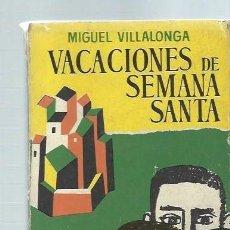 Libros de segunda mano: VACACIONES DE SEMANA SANTA, MIGUEL VILLALONGA, LUIS DE CARALT BARCELONA 1963, 165PÁGS, 13X19CM. Lote 43779112