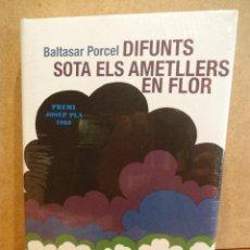 Libros de segunda mano: JOIES DE LES LLETRES CATALANES. DIFUNTS SOTA ELS AMETLLERS EN FLOR. BALTASAR PORCEL PRECINTADO.. Lote 50901454