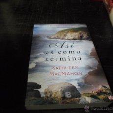 Libros de segunda mano: KATHELEEN MAC MAHON, ASI ES COMO TERMINA, 1 ED. 2013, ED. B. Lote 44264259