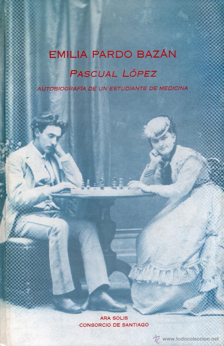 PASCUAL LOPEZ AUTOBIOGRAFIA DE UN ESTUDIANTE DE MEDICINA. EMILIA PARDO BAZAN.ED.ARA SOLIS 1996. (Libros de Segunda Mano (posteriores a 1936) - Literatura - Narrativa - Otros)