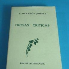 Libros de segunda mano: PROSAS CRÍTICAS. JUAN RAMÓN JIMÉNEZ. EDICIÓN DEL CENTENARIO. Lote 44420635