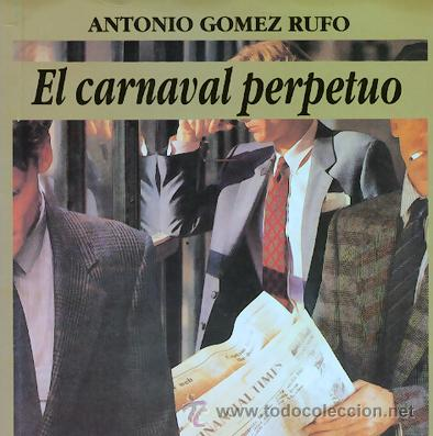 'EL CARNAVAL PERPETUO', NOVELA POR ANTONIO GÓMEZ RUFO --- PRIMERA EDICIÓN, 1992 (Libros de Segunda Mano (posteriores a 1936) - Literatura - Narrativa - Otros)