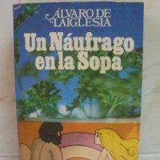 Libri di seconda mano: UN NÁUFRAGO EN LA SOPA. ÁLVARO DE LAIGLESIA. EDITORIAL PLANETA. Lote 44785167
