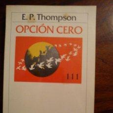 Libros de segunda mano: EDWARD P. THOMPSON: OPCIÓN CERO. BARCELONA. 1983.. Lote 44861691