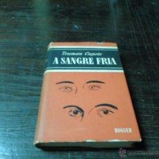 Libros de segunda mano: TRUMAN CAPOTE, A SANGRE FRIA, NOGUER, 6 ED. 1966. Lote 44885088