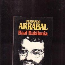 Libros de segunda mano: BAAL BABILONIA / AUTOR: FERNANDO ARRABAL. Lote 44985553