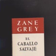 Libros de segunda mano - ZANE GREY - EL CABALLO SALVAJE - EDITORIAL JUVENTUD 1947 - 45035214