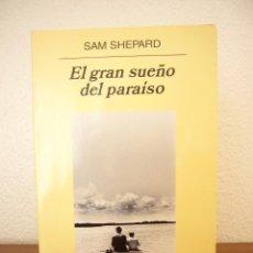 Libros de segunda mano: SAM SHEPARD: EL GRAN SUEÑO DEL PARAÍSO (ANAGRAMA, 2004) EXCELENTE ESTADO. MUY ESCASO. Lote 45130140