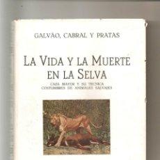 Libros de segunda mano: 1729. GALVAO, CABRAL Y PRATAS: LA VIDA Y LA MUERTE EN LA SELVA. TOMO II. Lote 45154669
