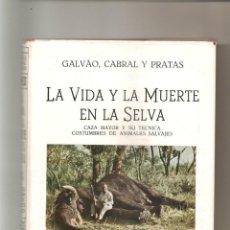 Libros de segunda mano: 1728. GALVAO, CABRAL Y PRATAS: LA VIDA Y LA MUERTE EN LA SELVA. TOMO III. Lote 45154726