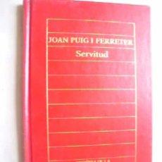 Libros de segunda mano: SERVITUD. PUIG I FERRETER, JOAN. 1985. Lote 45162082