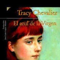 Libros de segunda mano: EL AZUL DE LA VIRGEN, TRACY CHEVALIER, ALFAGUARA. Lote 45591623