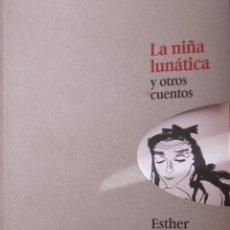 Libros de segunda mano: LA NIÑA LUNÁTICA Y OTROS CUENTOS DE ESTHER TUSQUETS (LUMEN). Lote 45615902