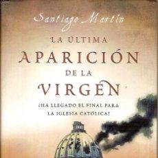 Libros de segunda mano: LA ULTIMA APARICION DE LA VIRGEN SANTIAGO MARTIN PLANETA TESTIMONIO 2008. Lote 45993771