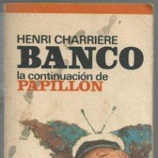 Libri di seconda mano: BANCO, LA CONTINUACIONDE PAPAILLON - HENRI CHARRIERE 1974. Lote 46023838