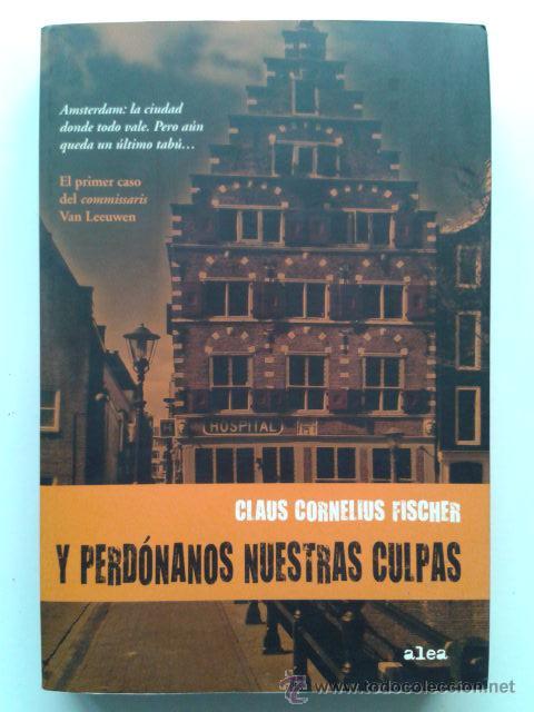 Y PERDÓNANOS NUESTRAS CULPAS - FISCHER, CLAUS CORNELIUS - EDICIONES PAIDOS - 2007 (Libros de Segunda Mano (posteriores a 1936) - Literatura - Narrativa - Otros)