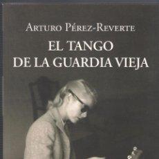 Libros de segunda mano: EL TANGO DE LA GUARDIA VIEJA - ARTURO PÉREZ REVERTE - AJFAGUARA 2012. Lote 46437562
