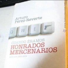 Libros de segunda mano: CUANDO ERAMOS HONRADOS MERCENARIOS, ARTURO PEREZ REVERTE EDITA ALFAGUARA 1ª EDICION 2009. Lote 46612967
