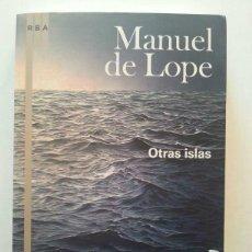 Libros de segunda mano: MANUEL DE LOPE: OTRAS ISLAS (1ª ED.) RBA, 2009. Lote 46650996