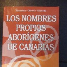 Libros de segunda mano: LOS NOMBRES PROPIOS ABORIGENES CANARIOS. FRANCISCO OSSORIO ACEVEDO. CABILDO DE TENERIFE, AYUNTAMIENT. Lote 46666424