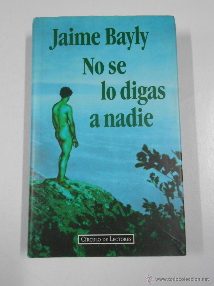 NO SE LO DIGAS A NADIE. - JAIME BAYLY. TAPA DURA. TDK214 (Libros de Segunda Mano (posteriores a 1936) - Literatura - Narrativa - Otros)