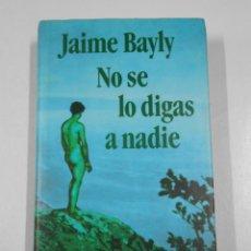 Libros de segunda mano: NO SE LO DIGAS A NADIE. - JAIME BAYLY. TAPA DURA. TDK214. Lote 221904142