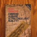 Libros de segunda mano: EMBRION HUMANO ULTRACONGELADO NUM F 77 - ROSA FABREGAT - TAPAS DURAS - PERFECTO ESTADO. Lote 46774188