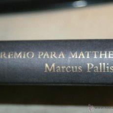 Libros de segunda mano: UN PREMIO PARA MATTEW, MARCUS PALLISER 1º EDICION GRIJALBO 2000, TAPA DURA SIN SOBRECUBIERTA 339 PG. Lote 46972065