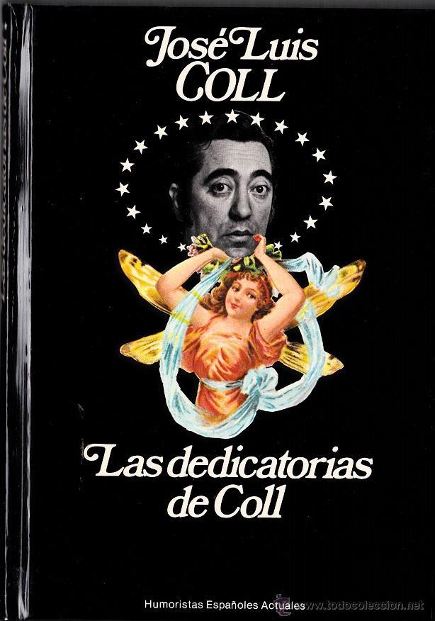 LAS DEDICATORIAS DE COLL - JOSÉ LUIS COLL (Libros de Segunda Mano (posteriores a 1936) - Literatura - Narrativa - Otros)