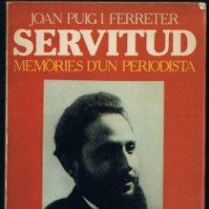 Libros de segunda mano: SERVITUD MEMORIES D'UN PERIODISTA - JOAN PUIG I FERRATER - 1980 - NOVA TERRA. Lote 47566409