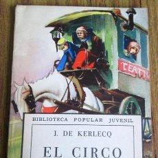 Libros de segunda mano: EL CIRCO KRUPEN -- POR - J. DE KERLECQ - BIBLIOTECA POPULAR JUVENIL EDITORIAL 1948. Lote 178023554
