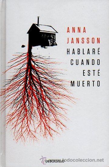 HABLARÉ CUANDO ESTÉ MUERTO - ANNA JANSSON. DEBOLSILLO, 2011 (Libros de Segunda Mano (posteriores a 1936) - Literatura - Narrativa - Otros)