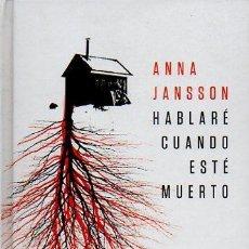 Libros de segunda mano: HABLARÉ CUANDO ESTÉ MUERTO - ANNA JANSSON. DEBOLSILLO, 2011. Lote 47607896