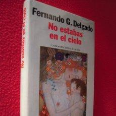 Libros de segunda mano: NO ESTABAS EN EL CIELO - FERNANDO GARCIA DELGADO. Lote 47619604