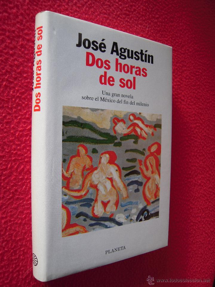 DOS HORAS DE SOL - JOSE AGUSTIN (Libros de Segunda Mano (posteriores a 1936) - Literatura - Narrativa - Otros)