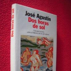 Libros de segunda mano: DOS HORAS DE SOL - JOSE AGUSTIN. Lote 47619669
