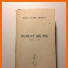 Libros de segunda mano: CAROLINA QUERIDA . PRIMERA PARTE - CECIL SAINT-LAURENT. Lote 47761175