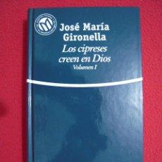 Libros de segunda mano: LOS CIPRESES CREEN EN DIOS VOLUMEN I - JOSE MARIA GIRONELLA. Lote 47874784
