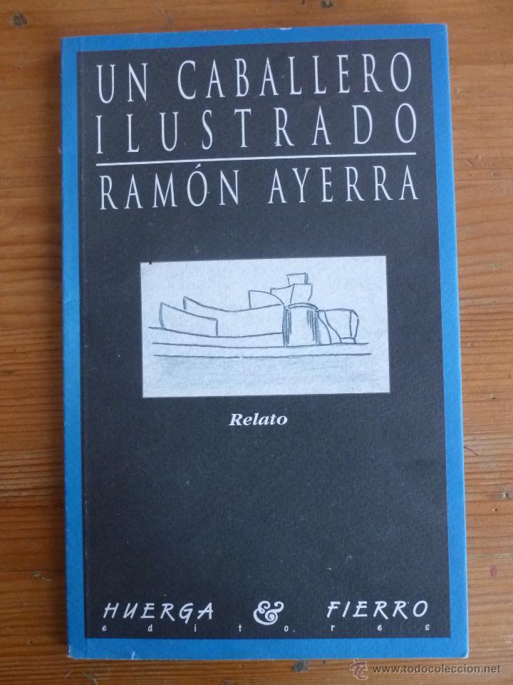UN CABALLERO ILUSTRADO. RAMON AYERRA. HUERGA FIERRO 1988 90 PAG (Libros de Segunda Mano (posteriores a 1936) - Literatura - Narrativa - Otros)