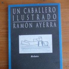 Libros de segunda mano: UN CABALLERO ILUSTRADO. RAMON AYERRA. HUERGA FIERRO 1988 90 PAG. Lote 47937770