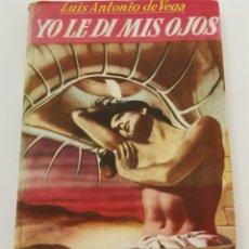Libros de segunda mano: YO LE DI MIS OJOS - LUIS ANTONIO DE VEGA - 1º EDICION 1952. Lote 48113931